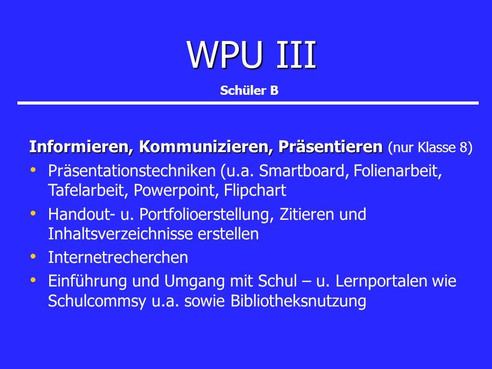 WPU III Informieren, Kommunizieren, Präsentieren (nur Klasse 8)