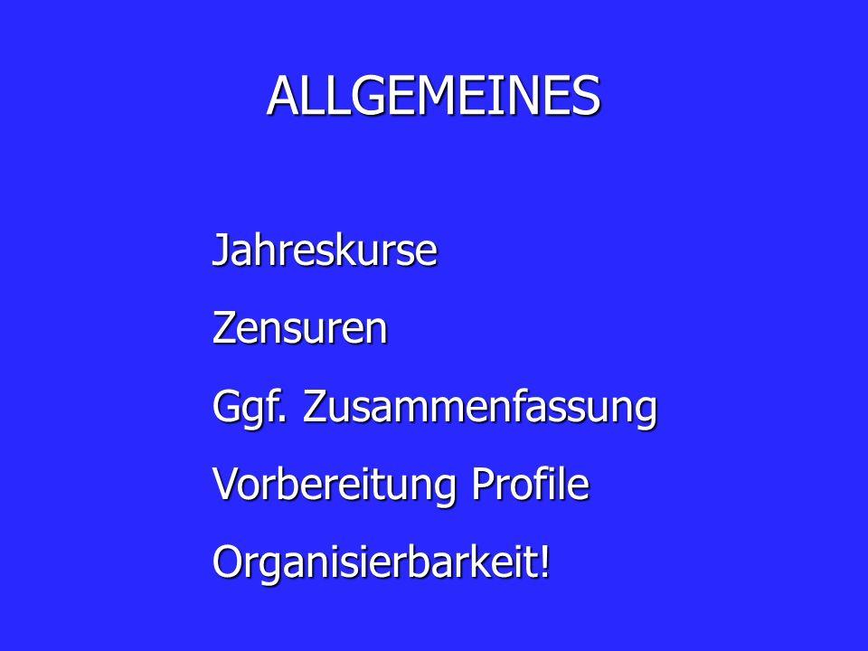ALLGEMEINES Jahreskurse Zensuren Ggf. Zusammenfassung