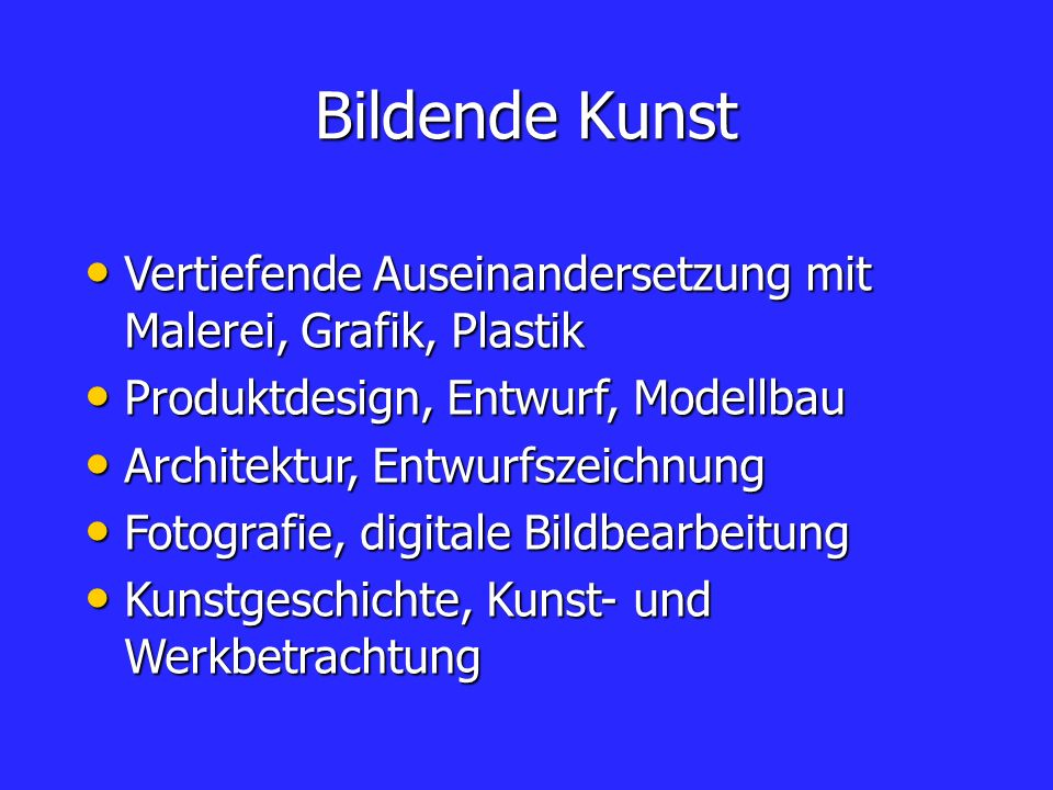 Bildende KunstVertiefende Auseinandersetzung mit Malerei, Grafik, Plastik. Produktdesign, Entwurf, Modellbau.