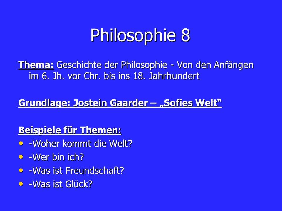 Philosophie 8 Thema: Geschichte der Philosophie - Von den Anfängen im 6. Jh. vor Chr. bis ins 18. Jahrhundert.
