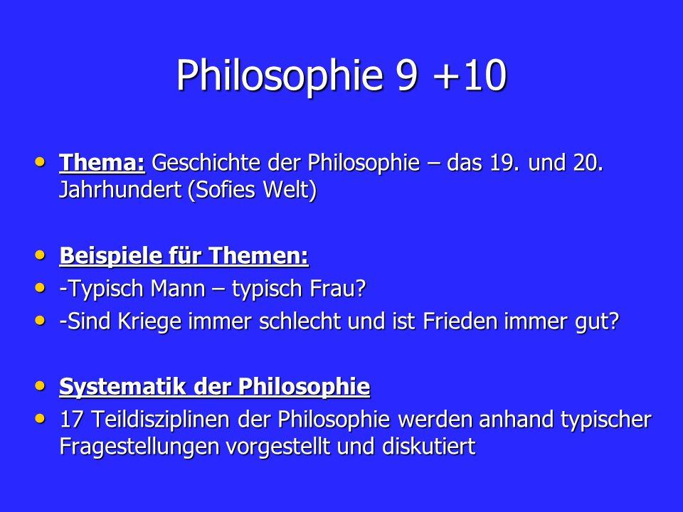 Philosophie 9 +10 Thema: Geschichte der Philosophie – das 19. und 20. Jahrhundert (Sofies Welt) Beispiele für Themen: