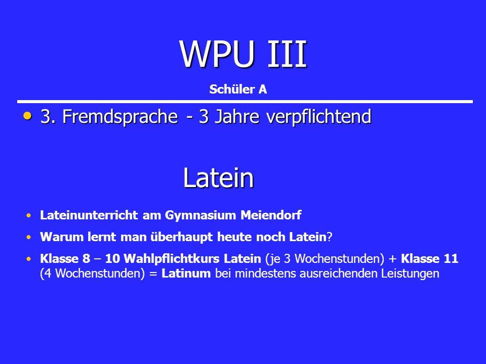 WPU III Latein 3. Fremdsprache - 3 Jahre verpflichtend Schüler A