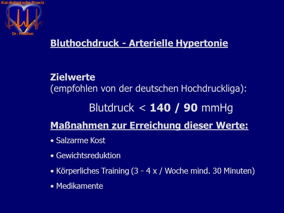 Blutdruck < 140 / 90 mmHg Bluthochdruck - Arterielle Hypertonie