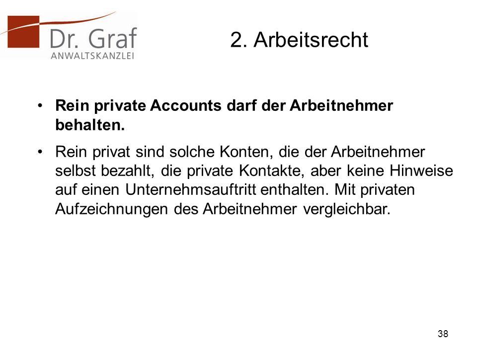2. Arbeitsrecht Rein private Accounts darf der Arbeitnehmer behalten.