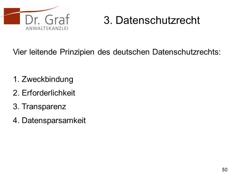 3. Datenschutzrecht Vier leitende Prinzipien des deutschen Datenschutzrechts: 1. Zweckbindung. 2. Erforderlichkeit.