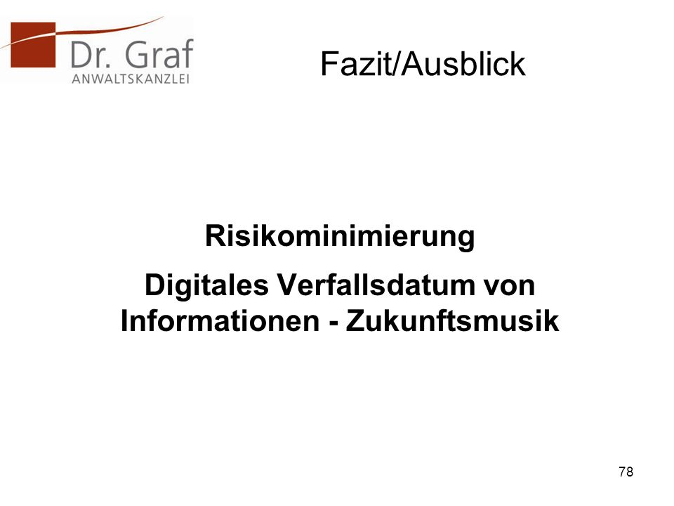 Fazit/Ausblick Risikominimierung Digitales Verfallsdatum von Informationen - Zukunftsmusik