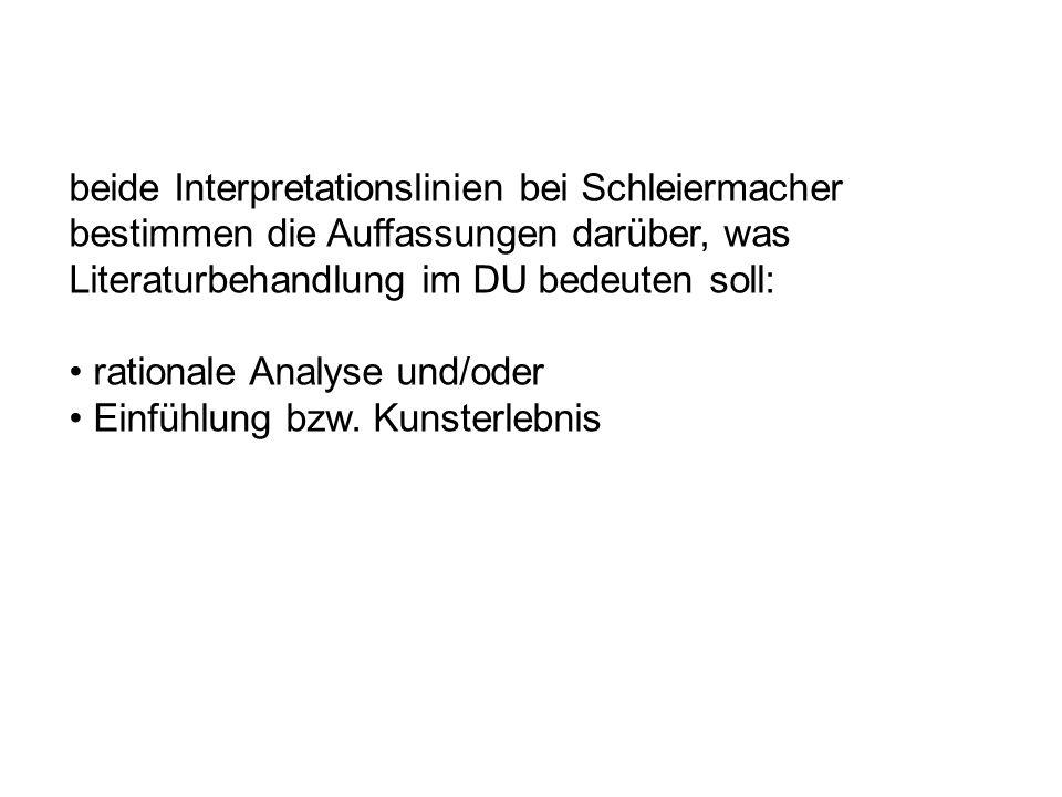 beide Interpretationslinien bei Schleiermacher bestimmen die Auffassungen darüber, was Literaturbehandlung im DU bedeuten soll: