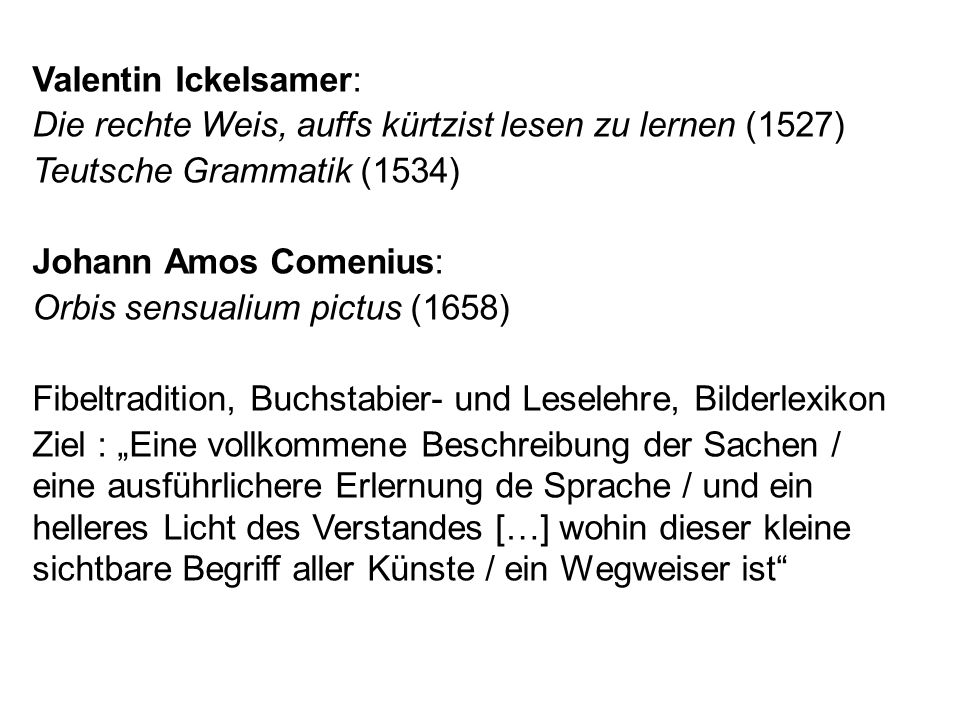 Valentin Ickelsamer: Die rechte Weis, auffs kürtzist lesen zu lernen (1527) Teutsche Grammatik (1534)