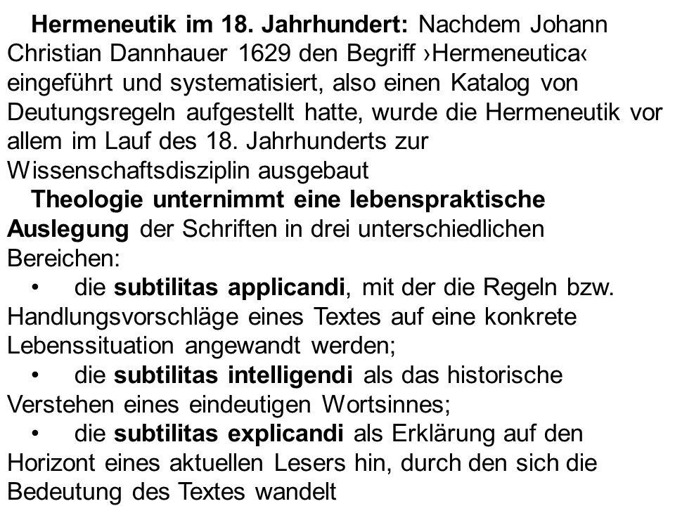 Hermeneutik im 18. Jahrhundert: Nachdem Johann Christian Dannhauer 1629 den Begriff ›Hermeneutica‹ eingeführt und systematisiert, also einen Katalog von Deutungsregeln aufgestellt hatte, wurde die Hermeneutik vor allem im Lauf des 18. Jahrhunderts zur Wissenschaftsdisziplin ausgebaut