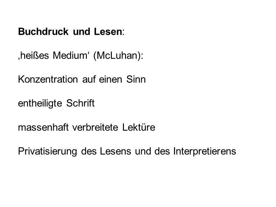 Buchdruck und Lesen: 'heißes Medium' (McLuhan): Konzentration auf einen Sinn. entheiligte Schrift.