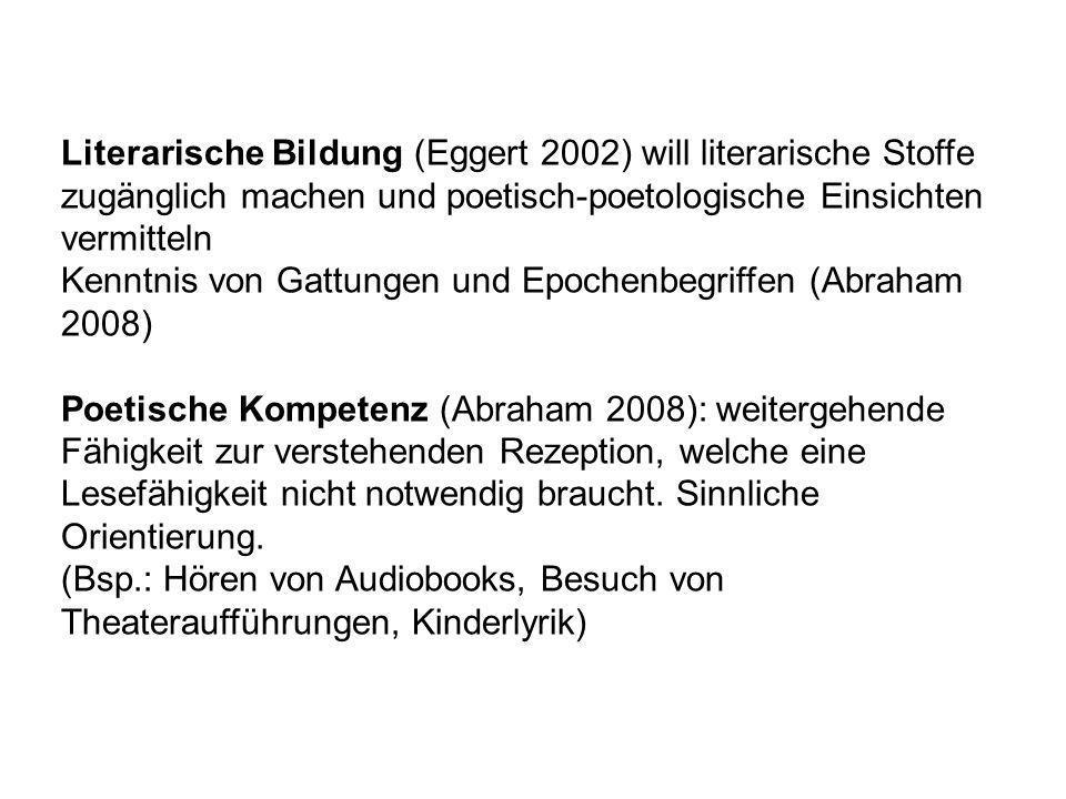 Literarische Bildung (Eggert 2002) will literarische Stoffe zugänglich machen und poetisch-poetologische Einsichten vermitteln