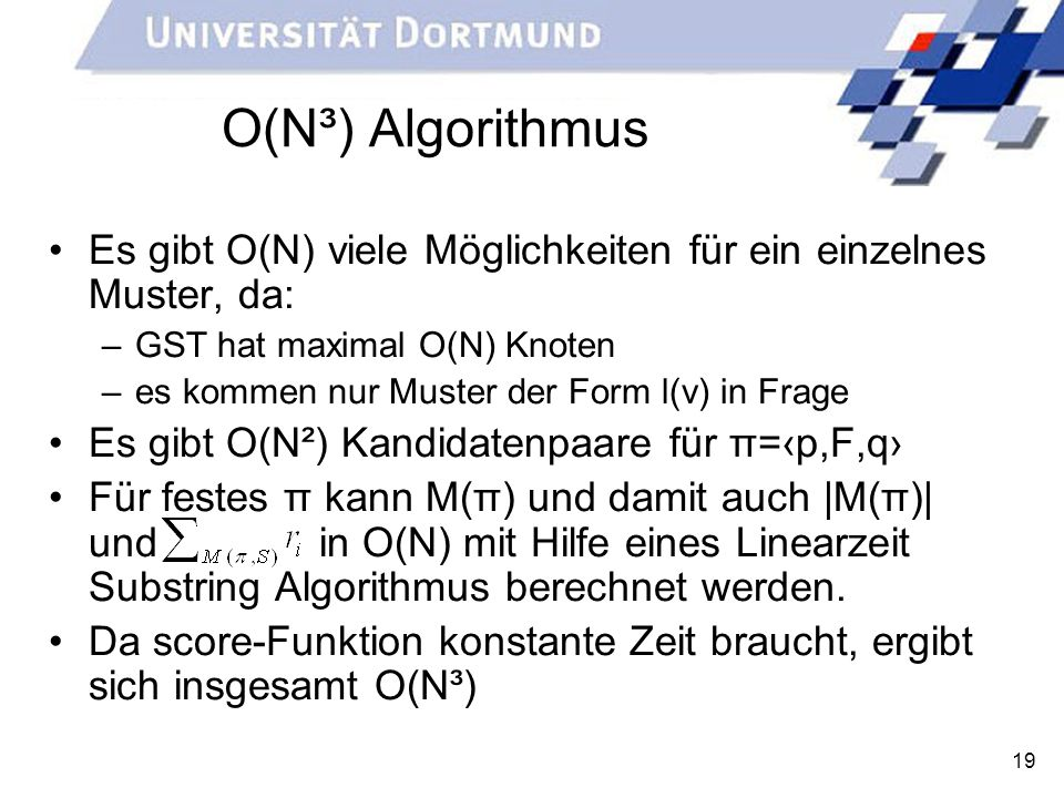 O(N³) Algorithmus Es gibt O(N) viele Möglichkeiten für ein einzelnes Muster, da: GST hat maximal O(N) Knoten.