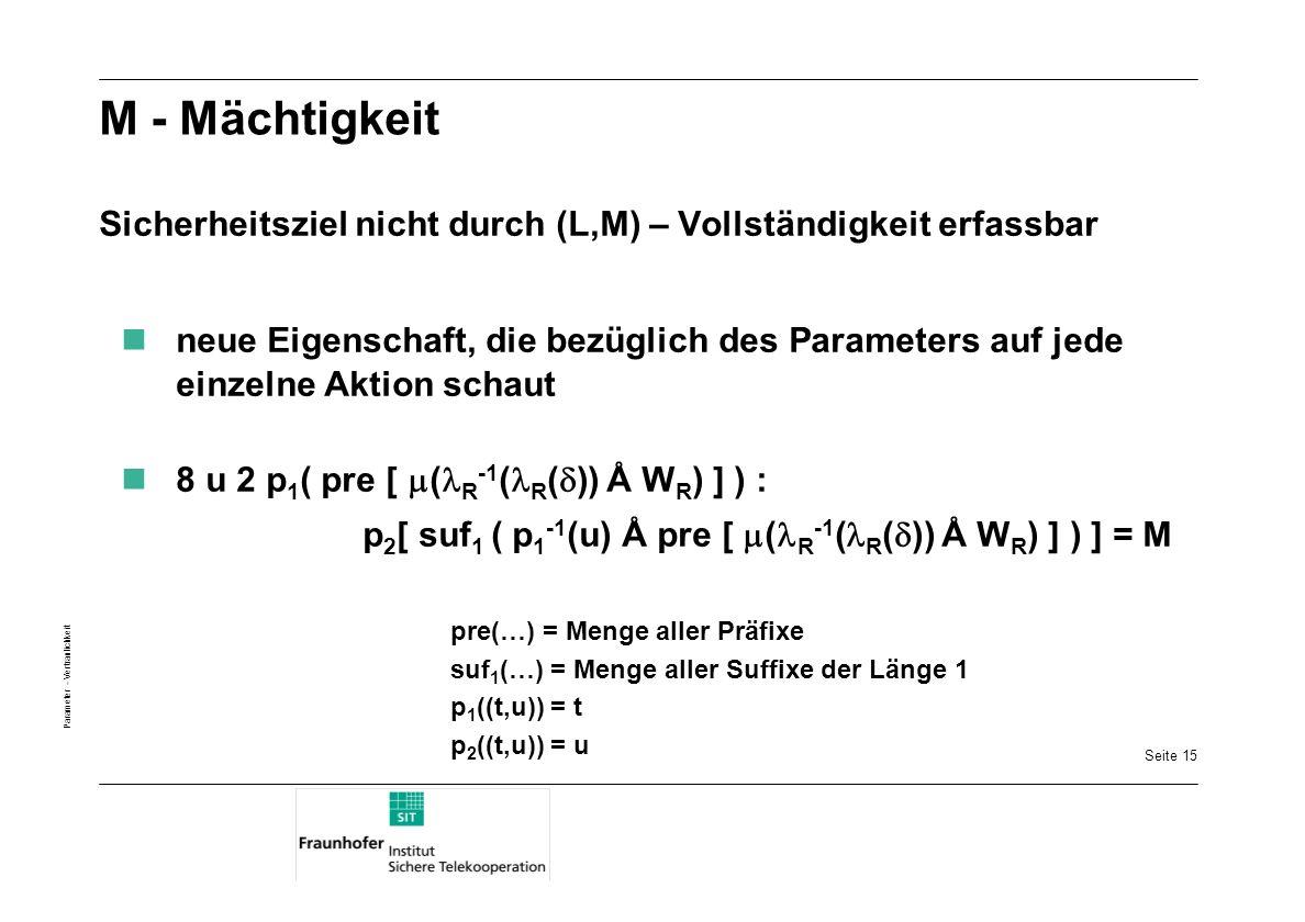 M - Mächtigkeit Sicherheitsziel nicht durch (L,M) – Vollständigkeit erfassbar.