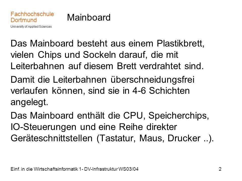 Mainboard Das Mainboard besteht aus einem Plastikbrett, vielen Chips und Sockeln darauf, die mit Leiterbahnen auf diesem Brett verdrahtet sind.