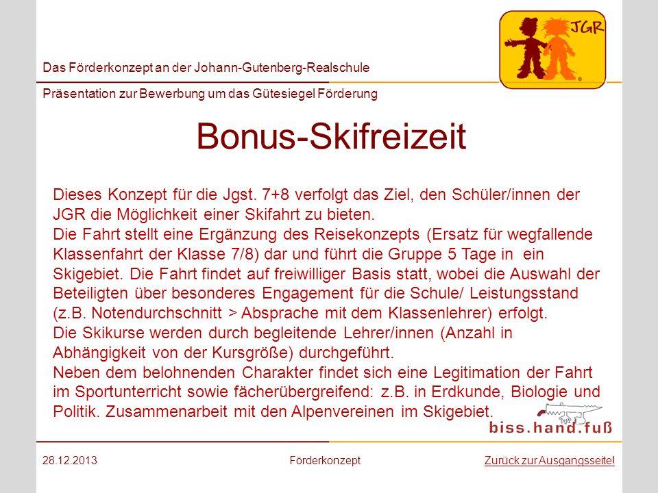 Bonus-Skifreizeit Dieses Konzept für die Jgst. 7+8 verfolgt das Ziel, den Schüler/innen der JGR die Möglichkeit einer Skifahrt zu bieten.