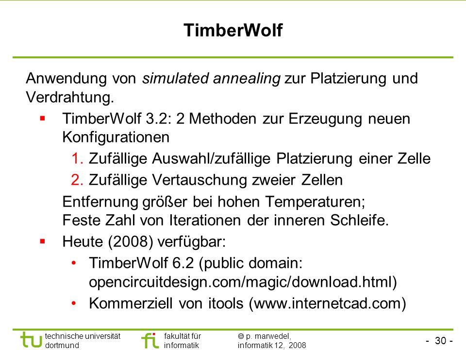 TimberWolfAnwendung von simulated annealing zur Platzierung und Verdrahtung. TimberWolf 3.2: 2 Methoden zur Erzeugung neuen Konfigurationen.