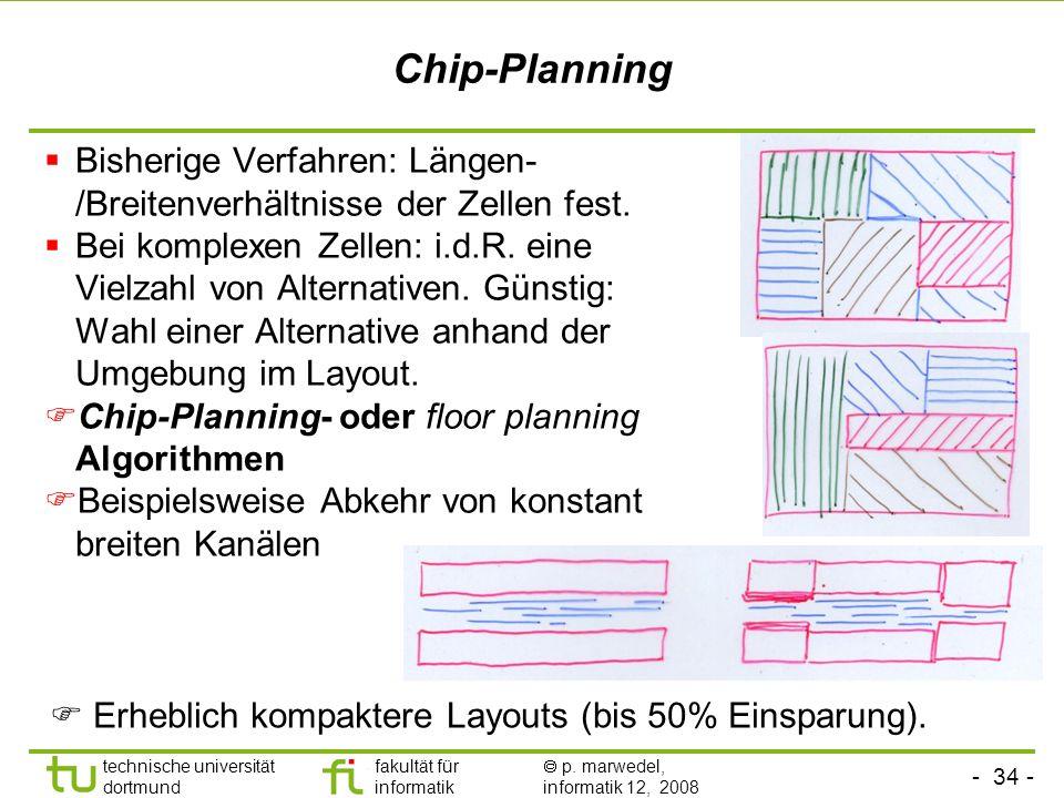 Chip-Planning Bisherige Verfahren: Längen-/Breitenverhältnisse der Zellen fest.