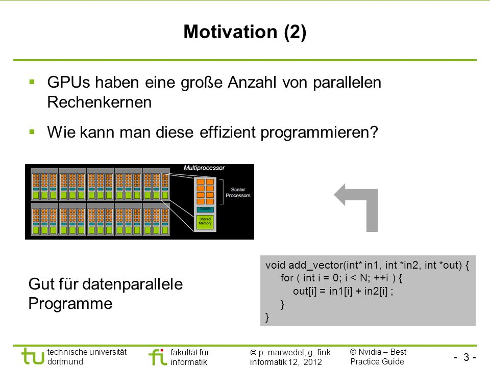Motivation (2) GPUs haben eine große Anzahl von parallelen Rechenkernen. Wie kann man diese effizient programmieren