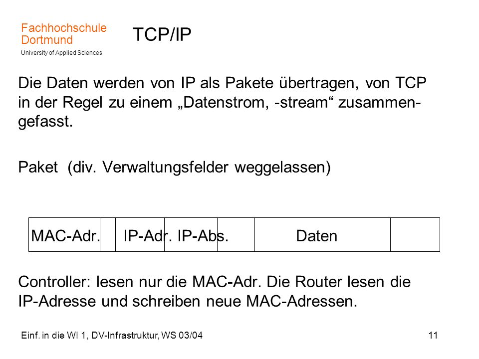 """TCP/IP Die Daten werden von IP als Pakete übertragen, von TCP in der Regel zu einem """"Datenstrom, -stream zusammen-gefasst."""