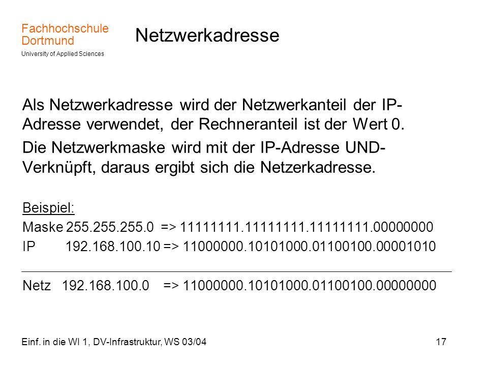 Netzwerkadresse Als Netzwerkadresse wird der Netzwerkanteil der IP-Adresse verwendet, der Rechneranteil ist der Wert 0.