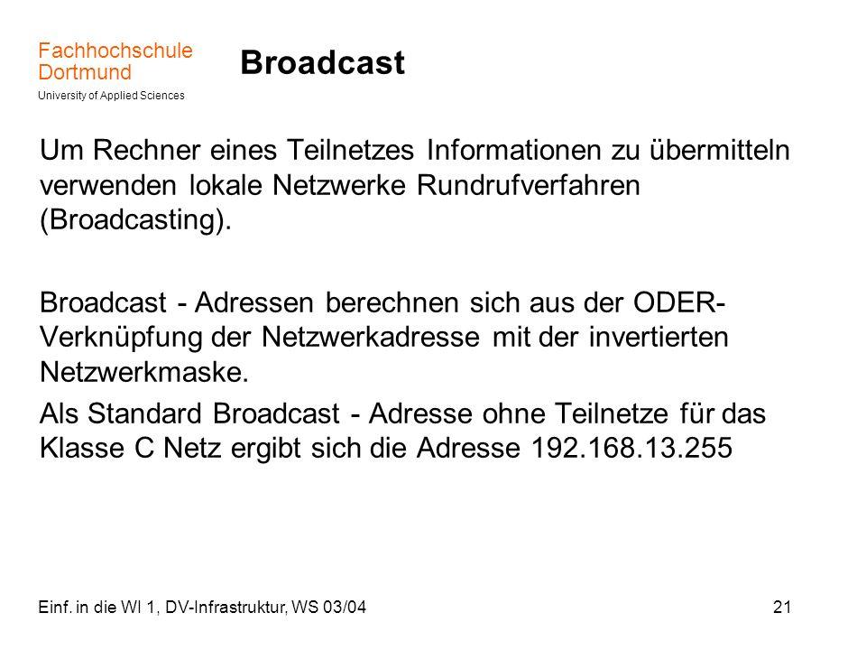 Broadcast Um Rechner eines Teilnetzes Informationen zu übermitteln verwenden lokale Netzwerke Rundrufverfahren (Broadcasting).