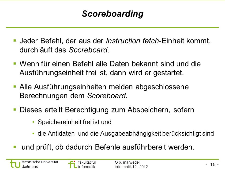 ScoreboardingJeder Befehl, der aus der Instruction fetch-Einheit kommt, durchläuft das Scoreboard.