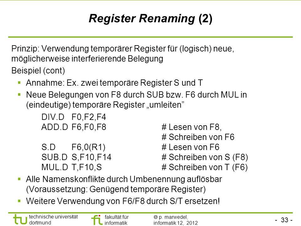 Register Renaming (2) Prinzip: Verwendung temporärer Register für (logisch) neue, möglicherweise interferierende Belegung.