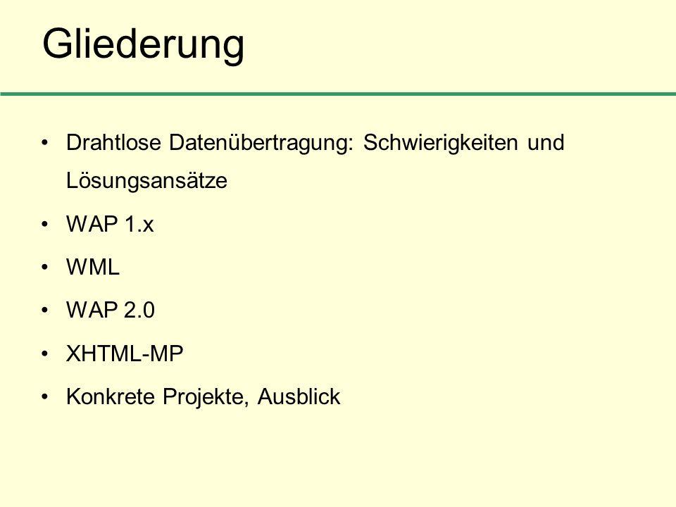 Gliederung Drahtlose Datenübertragung: Schwierigkeiten und Lösungsansätze. WAP 1.x. WML. WAP 2.0.