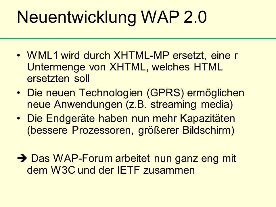 Neuentwicklung WAP 2.0WML1 wird durch XHTML-MP ersetzt, eine r Untermenge von XHTML, welches HTML ersetzten soll.