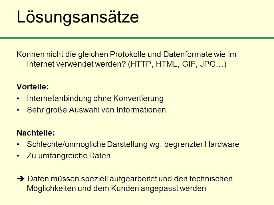 Lösungsansätze Können nicht die gleichen Protokolle und Datenformate wie im Internet verwendet werden (HTTP, HTML, GIF, JPG…)