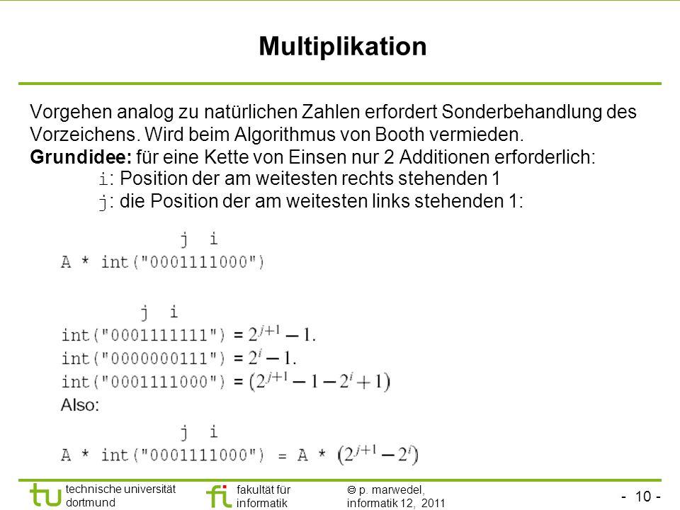 Multiplikation Vorgehen analog zu natürlichen Zahlen erfordert Sonderbehandlung des Vorzeichens. Wird beim Algorithmus von Booth vermieden.