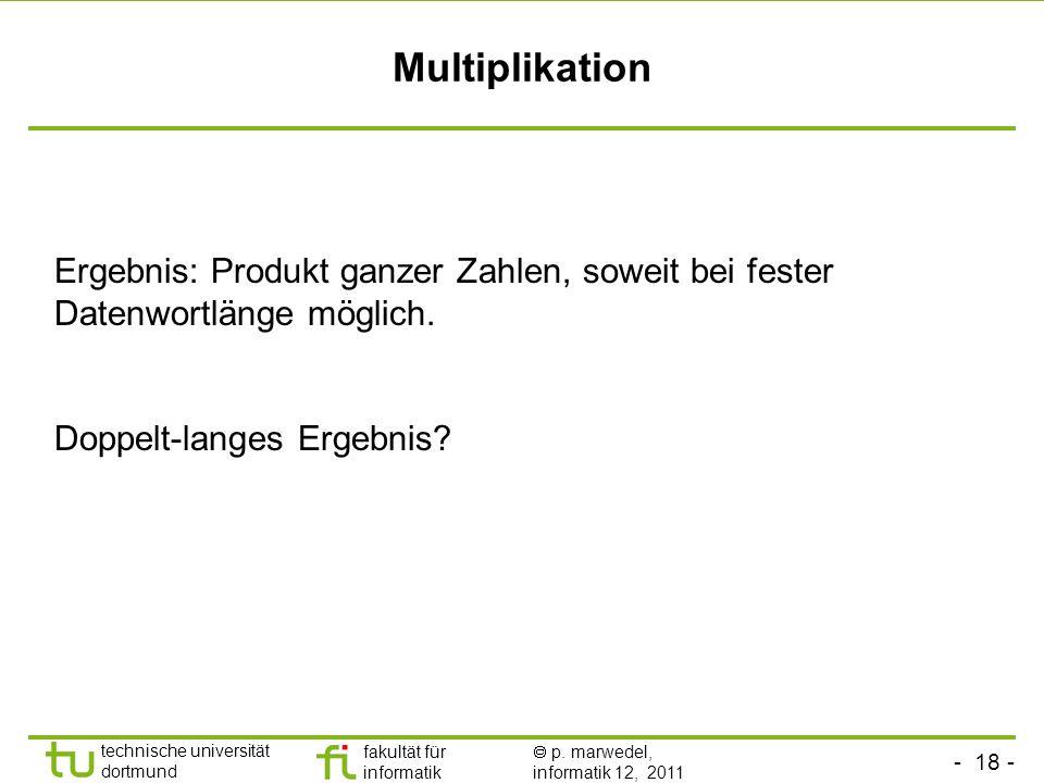Multiplikation Ergebnis: Produkt ganzer Zahlen, soweit bei fester Datenwortlänge möglich.