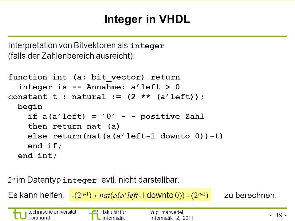 Integer in VHDL Interpretation von Bitvektoren als integer (falls der Zahlenbereich ausreicht):