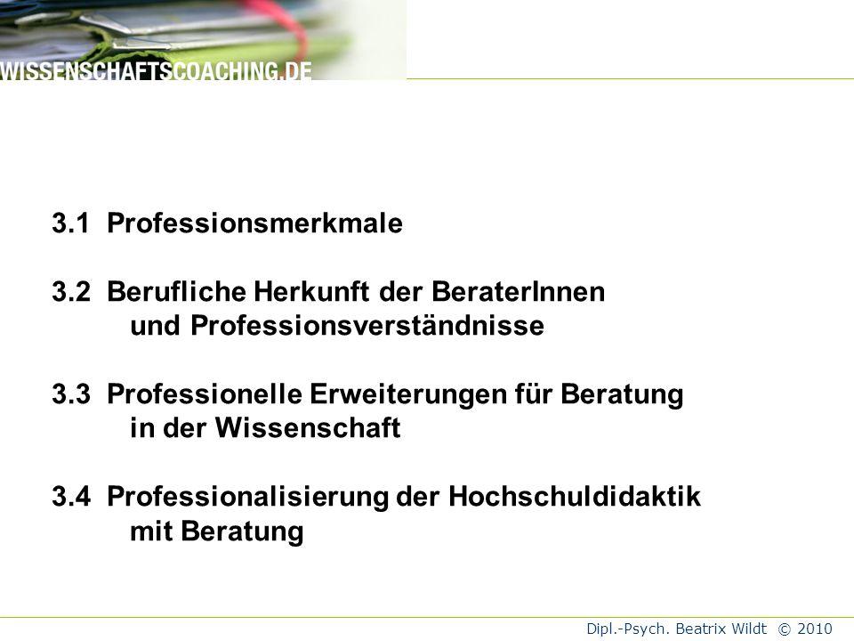 3.1 Professionsmerkmale 3.2 Berufliche Herkunft der BeraterInnen und Professionsverständnisse 3.3 Professionelle Erweiterungen für Beratung in der Wissenschaft 3.4 Professionalisierung der Hochschuldidaktik mit Beratung