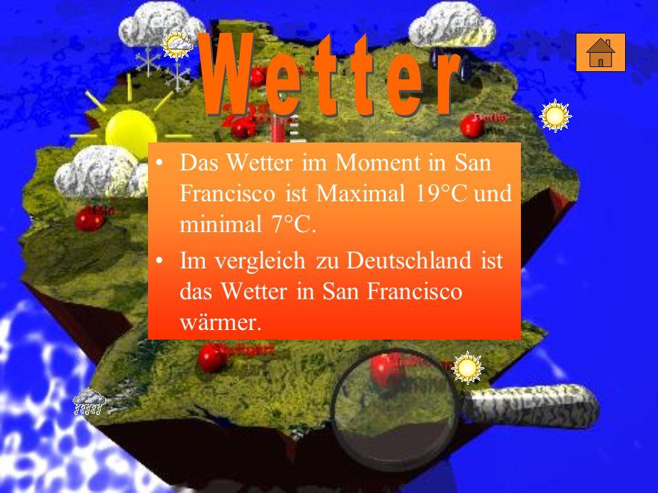 WetterDas Wetter im Moment in San Francisco ist Maximal 19°C und minimal 7°C.