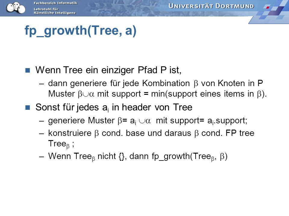fp_growth(Tree, a) Wenn Tree ein einziger Pfad P ist,