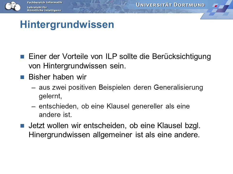 Hintergrundwissen Einer der Vorteile von ILP sollte die Berücksichtigung von Hintergrundwissen sein.