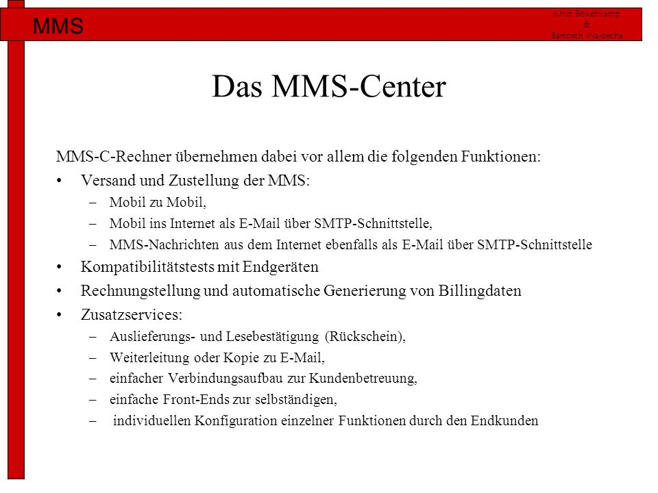 Das MMS-Center MMS-C-Rechner übernehmen dabei vor allem die folgenden Funktionen: Versand und Zustellung der MMS: