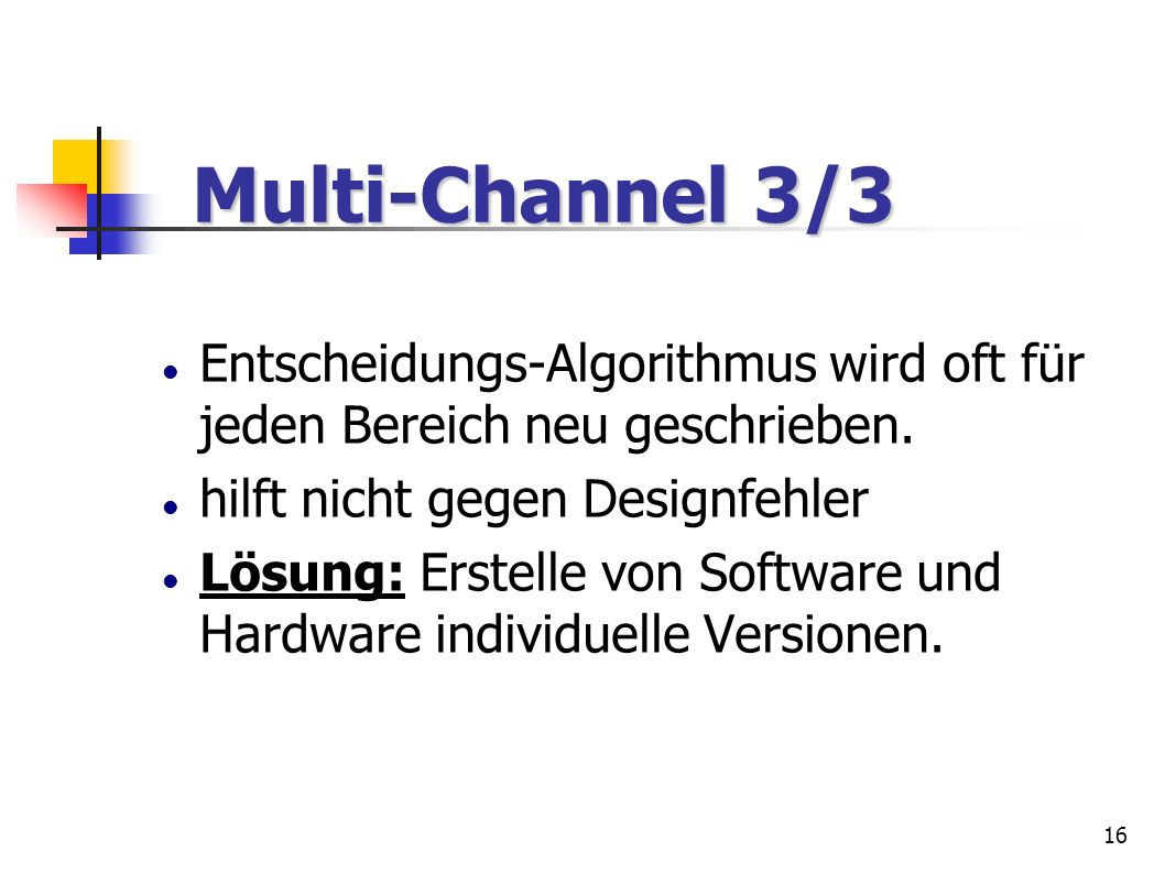 Multi-Channel 3/3 Entscheidungs-Algorithmus wird oft für jeden Bereich neu geschrieben. hilft nicht gegen Designfehler.