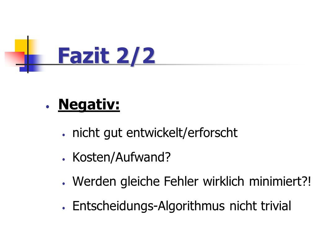 Fazit 2/2 Negativ: nicht gut entwickelt/erforscht Kosten/Aufwand