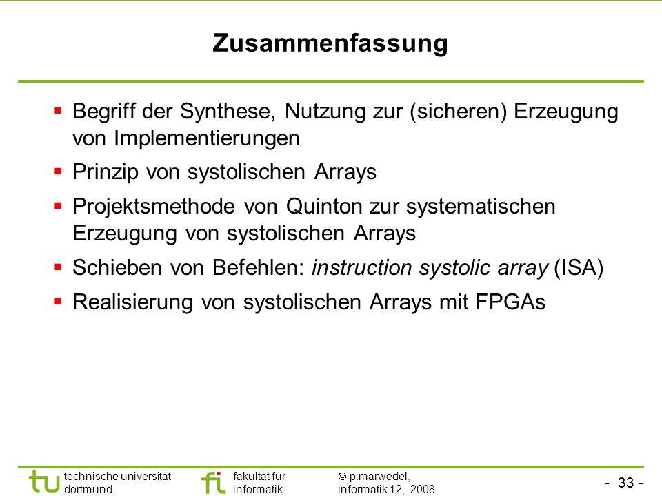 ZusammenfassungBegriff der Synthese, Nutzung zur (sicheren) Erzeugung von Implementierungen. Prinzip von systolischen Arrays.