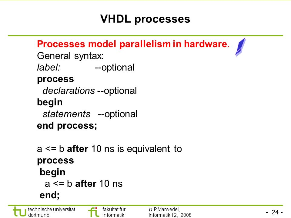 ! VHDL processes Processes model parallelism in hardware.