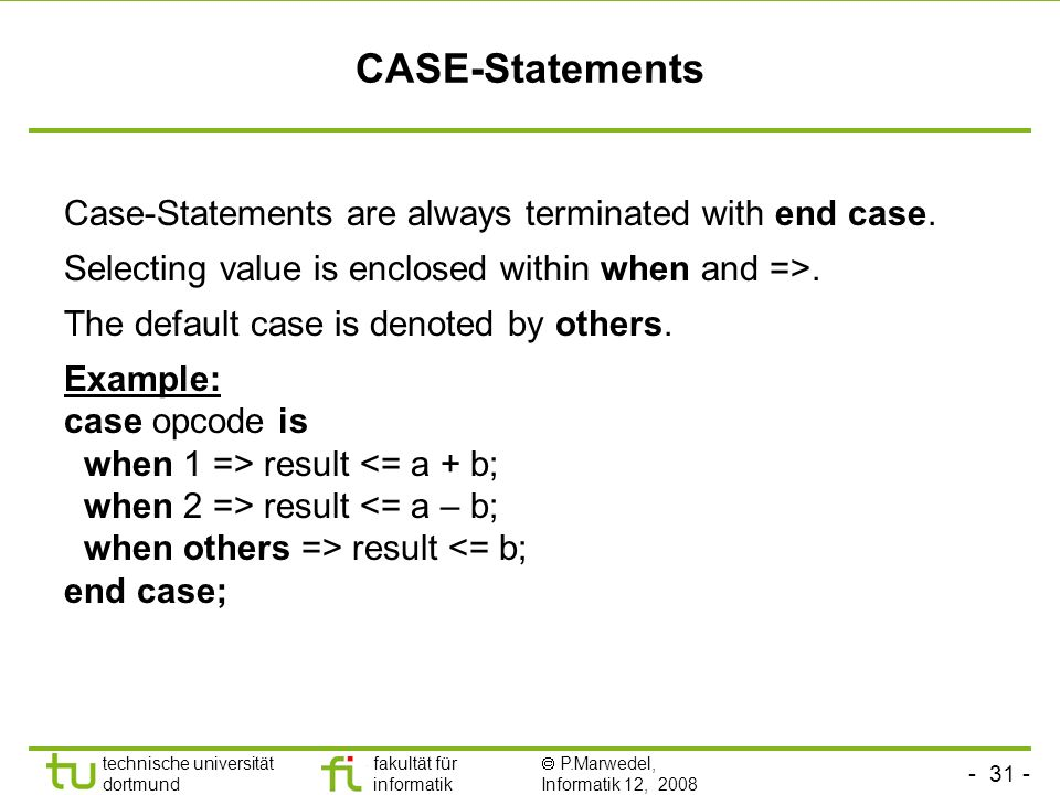CASE-Statements Case-Statements are always terminated with end case.