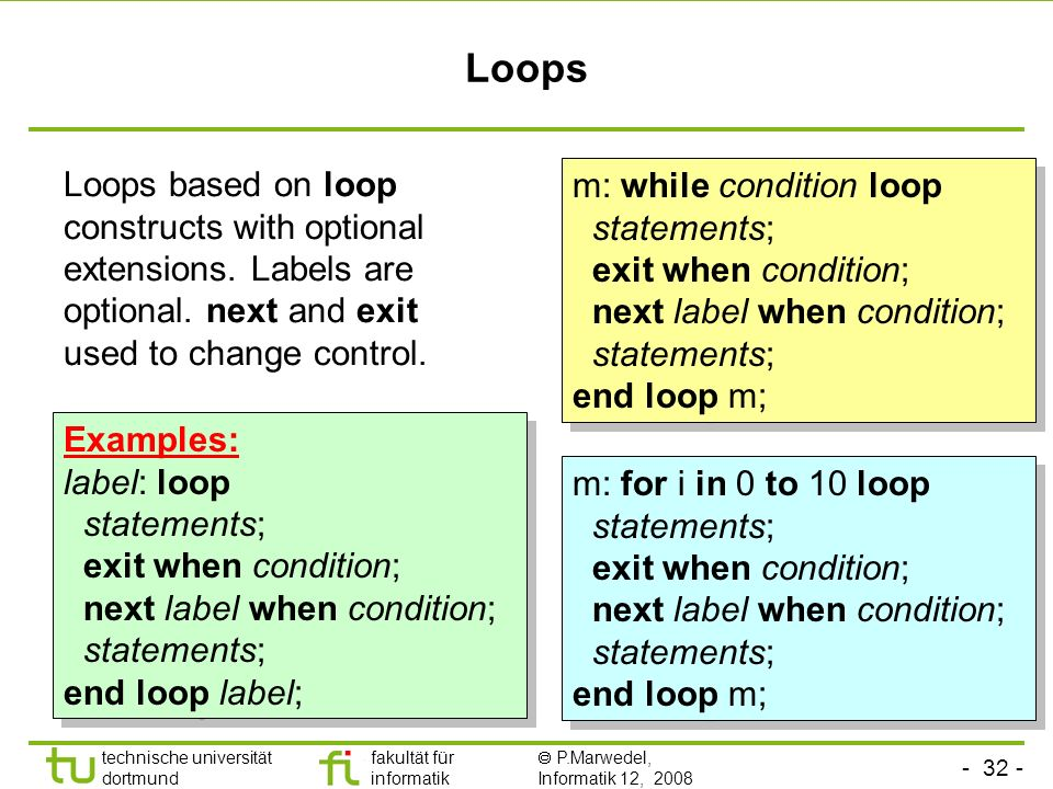 Loops Loops based on loop constructs with optional extensions. Labels are optional. next and exit used to change control.