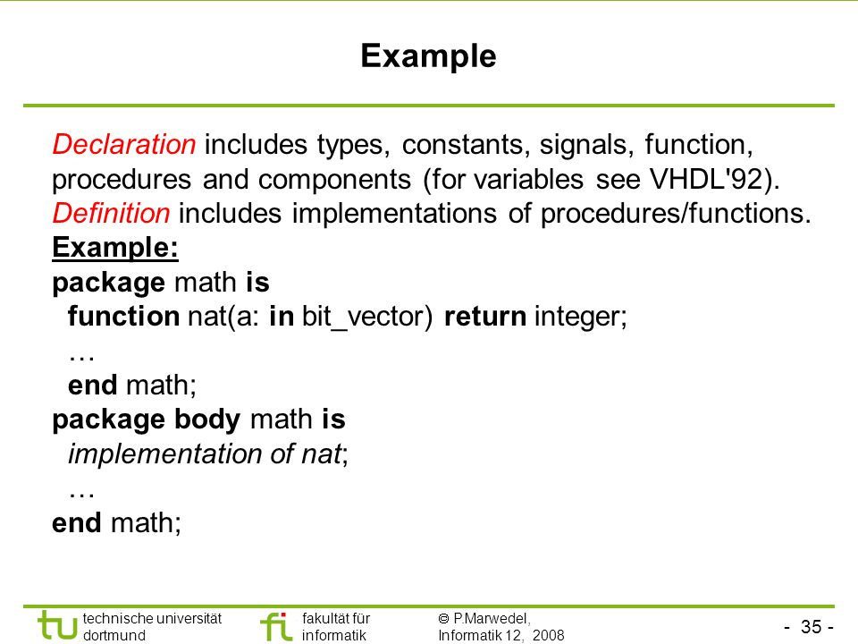 ExampleDeclaration includes types, constants, signals, function, procedures and components (for variables see VHDL 92).
