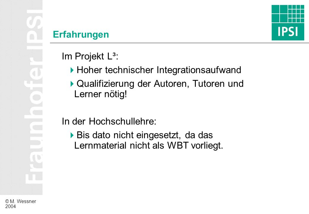 Erfahrungen Im Projekt L³: Hoher technischer Integrationsaufwand. Qualifizierung der Autoren, Tutoren und Lerner nötig!