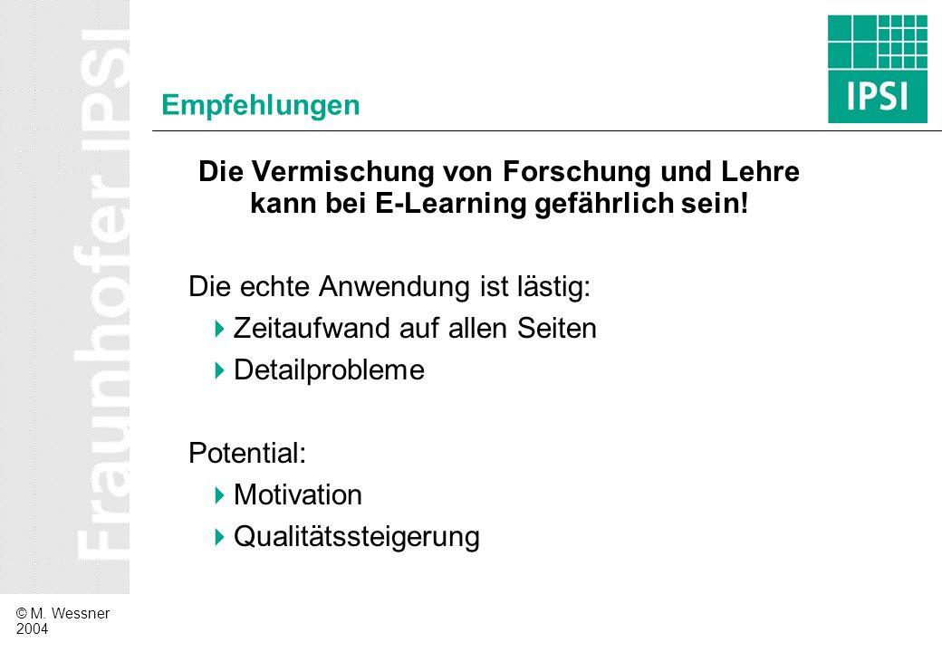 Empfehlungen Die Vermischung von Forschung und Lehre kann bei E-Learning gefährlich sein! Die echte Anwendung ist lästig: