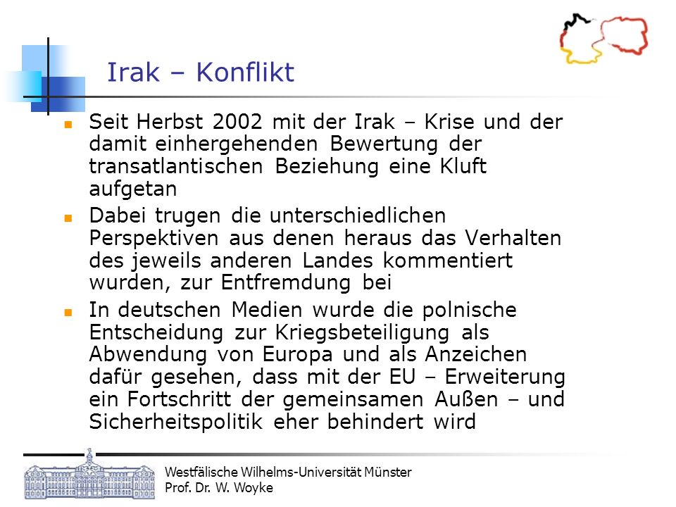 Irak – KonfliktSeit Herbst 2002 mit der Irak – Krise und der damit einhergehenden Bewertung der transatlantischen Beziehung eine Kluft aufgetan.