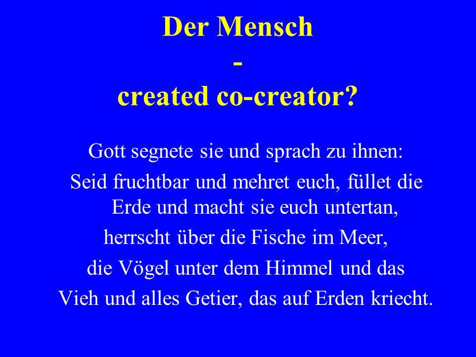 Der Mensch - created co-creator