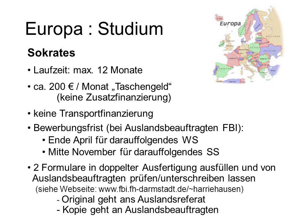 Europa : Studium Sokrates Laufzeit: max. 12 Monate